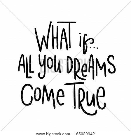 What if All you dreams come true. Black, white decorative lettering. Hand drawn lettering, quote. Vector hand-painted illustration. Decorative inscription, motivational poster, vintage illustration.