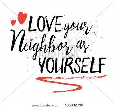 Love your neighbor as yourself Brush Script typography art printable design with red hearts, ink splatter and swash for emphasis