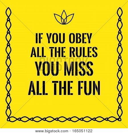 Motivational quote. If you obey all the rules you miss all the fun. On yellow background.