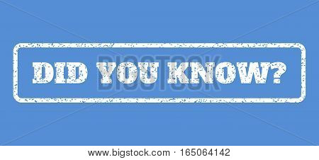 White rubber seal stamp with Did You Know Question text. Vector tag inside rounded rectangular frame. Grunge design and unclean texture for watermark labels. Horisontal sticker on a blue background.