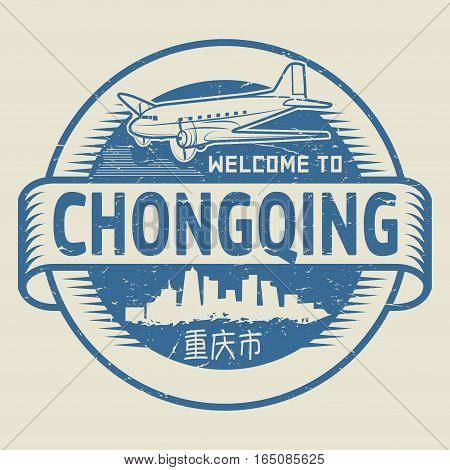 Grunge rubber stamp or tag with text Welcome to Chongqing (in chinese language too) China vector illustration