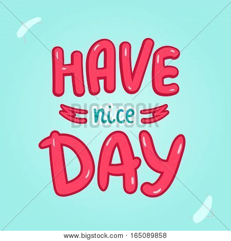Have nice day poster Typography card with lettering. Design for t-shirt and greeting cards.