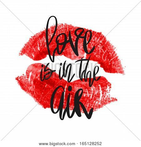 Romantic poster with hand lettering and lipstick imprint. Black handwritten phrase Love is in the Air and red lip kiss isolated on white. Vector Decorative illustration for Valentines day or wedding