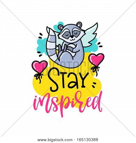Vector poster with phrase, raccoon and decor elements. Typography card, color image. Stay inspired. Design for t-shirt and prints.