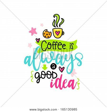 Vector poster with phrase, coffee and decor elements. Typography card, color image. Coffee is always a good idea. Design for t-shirt and prints.