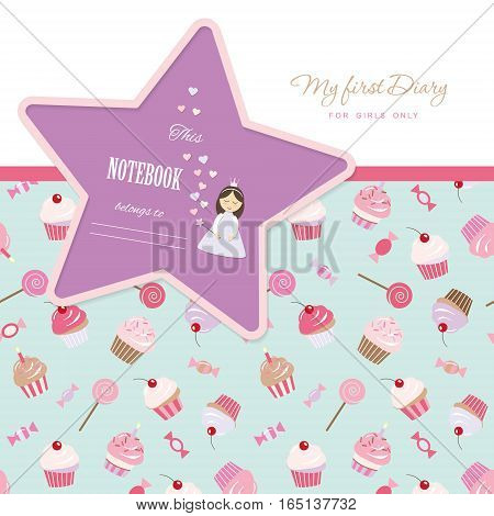 Cute template for notebook cover for girls. My first Diary. Included seamless pattern with cupcakes and sweets. Vector EPS10.