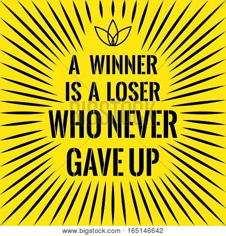 Motivational quote. A winner is a loser who never gave up. On yellow background.