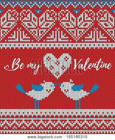Seamless pattern on the theme of holiday Valentine's Day with an image of the Norwegian and fairisle patterns. Heart, birds in a kiss, inscription Be my Valentine on a red background. Wool knitted texture. Vector Illustration