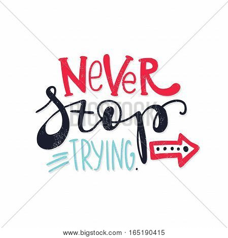Never stop trying. Bright multi-colored romantic letters. Modern and stylish hand drawn lettering. Quote. Hand-painted inscription. Motivational calligraphy poster, typography. Vintage color.