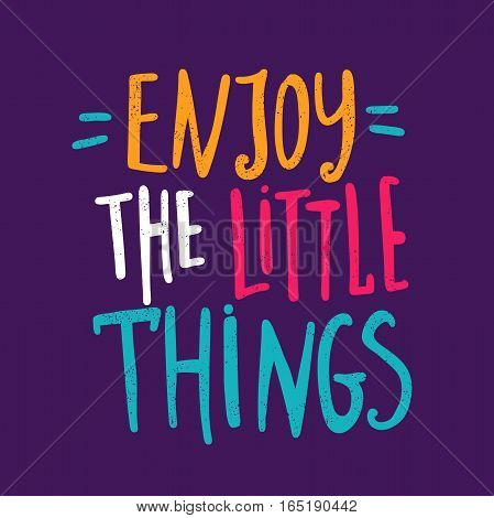 Enjoy the little things. Bright multi-colored romantic letters. Modern and stylish hand drawn lettering. Quote. Hand-painted inscription. Motivational calligraphy poster, typography. Vintage.