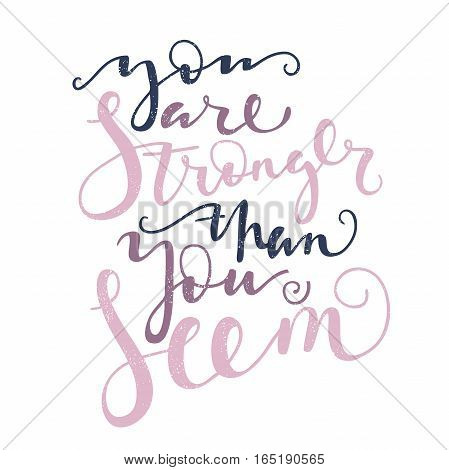You are stronger than you seem. Bright multi-colored romantic letters. Modern and stylish hand drawn lettering. Quote. Hand-painted inscription. Motivational calligraphy poster, typography. Vintage.