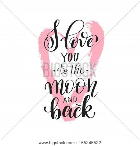 i love you to the moon and back handwritten calligraphy lettering quote to valentines day design greeting card, poster, banner, printable wall art, t-shirt and other, vector illustration