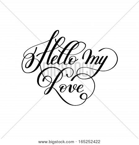 hello my love hand written lettering to Valentine's Day design, calligraphy vector illustration