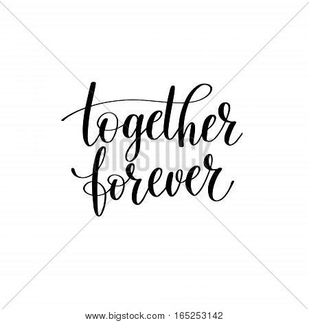 together forever black white hand written lettering about love to valentines day design poster, greeting card, photo album, banner, calligraphy vector illustration