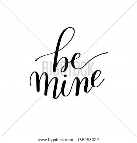 be mine black and white hand written lettering about love to valentines day design poster, greeting card, photo album, banner, calligraphy vector illustration