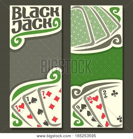 Vector vertical banners Black Jack for text, combination cards: 7+7+7=21=9+10+2 for gamble game black jack on gray felt table, banner for blackjack tournament, back card on texture background