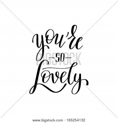 you're so lovely black and white hand written lettering about love to valentines day design poster, greeting card, photo album, banner, calligraphy vector illustration