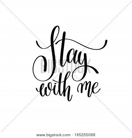 stay with me black and white hand written lettering phrase about love to valentines day design poster, greeting card, photo album, banner, calligraphy text vector illustration