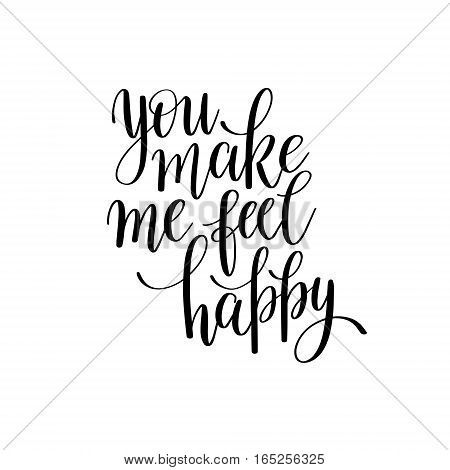 you make me feel happy black and white hand written lettering phrase about love to valentines day design poster, greeting card, photo album, banner, calligraphy text vector illustration