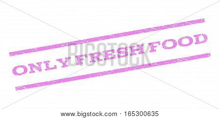 Only Fresh Food watermark stamp. Text tag between parallel lines with grunge design style. Rubber seal stamp with dust texture. Vector violet color ink imprint on a white background.