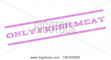 Only Fresh Meat watermark stamp. Text caption between parallel lines with grunge design style. Rubber seal stamp with unclean texture. Vector violet color ink imprint on a white background.