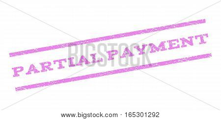 Partial Payment watermark stamp. Text caption between parallel lines with grunge design style. Rubber seal stamp with unclean texture. Vector violet color ink imprint on a white background.