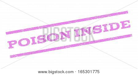 Poison Inside watermark stamp. Text caption between parallel lines with grunge design style. Rubber seal stamp with scratched texture. Vector violet color ink imprint on a white background.