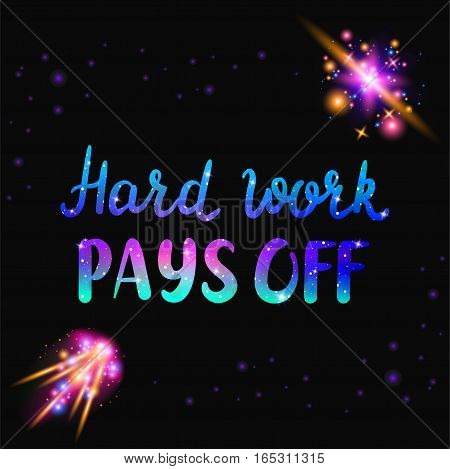 Hard work pays off text. Inspiraton quote with space and galaxy effect with glittering stars and bochen. Vector illustration