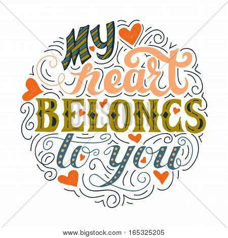 My heart belongs to you. Hand drawn vintage print with lettering on a white background. Vector illustration can be used as a poster, print, greeting card for wedding or Valentine's day.