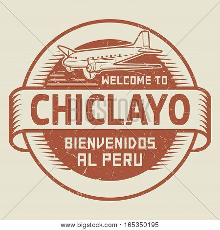 Grunge rubber stamp or tag with airplane and text Welcome to Chiclayo Peru (in Spanish language too) vector illustration