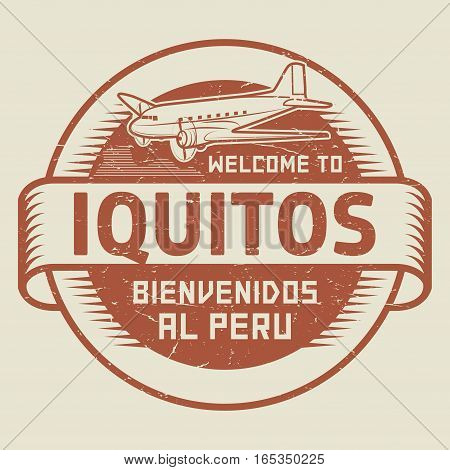 Grunge rubber stamp or tag with airplane and text Welcome to Iquitos Peru (in Spanish language too) vector illustration