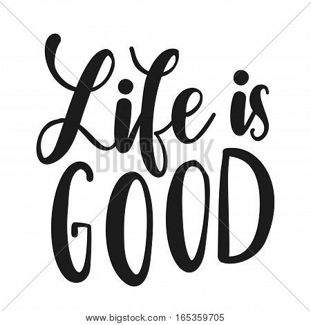 Inscription Life is Good. Vector illustration with hand-drawn lettering. Calligraphic design