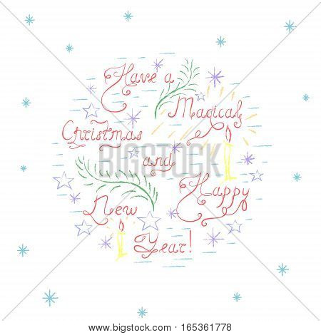 Have  a Magical Christmas and Happy New Year - Colorful Handdrawn Unique Vector Lettering Surrounded with Doodle Elements, such as Stars, Snowflakes, Candles. Vector EPS 10