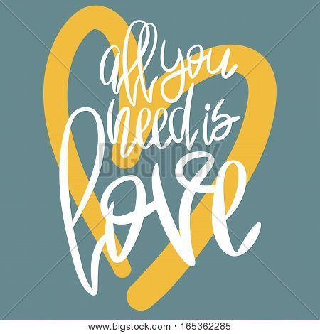 Romantic decorative poster with handdrawn lettering. Modern ink calligraphy. Handwritten white phrase All You Need Is Love and yellow heart on blue. Trendy vector design for Valentines Day or wedding