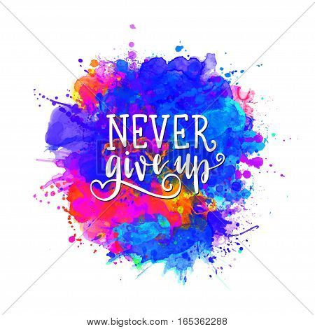 Inscription Be strong never give up, motivational quote lettering. Vector illustration. Calligraphy for the print typography. Watercolor