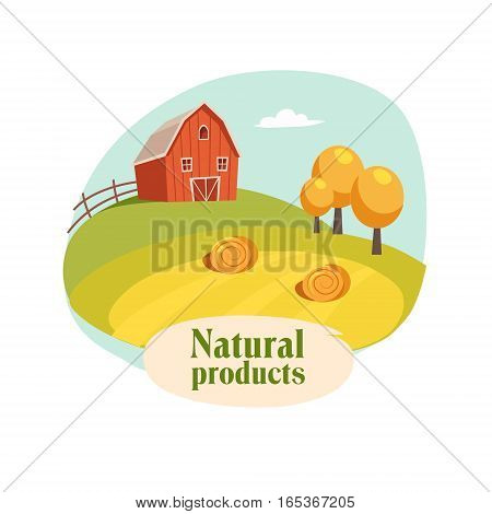 Landscape With Barn, Field And Hay Stacks, Farm And Farming Related Illustration In Bright Cartoon Style. Organic And Natural Product Symbol Colorful Vector Illustration.