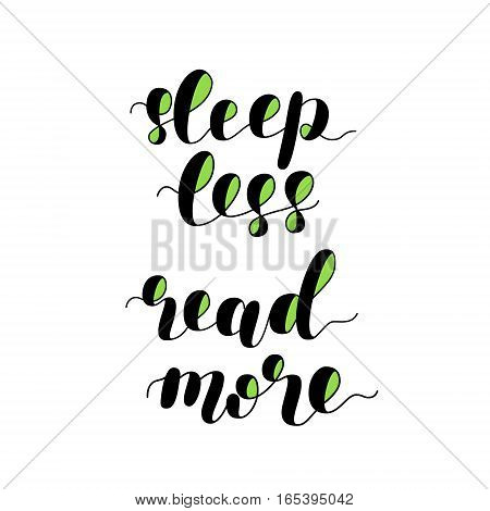 Sleep less read more. Brush hand lettering vector illustration. Motivating modern calligraphy. Can be used for photo overlays, posters, apparel design, prints, home decor, greeting cards and more.