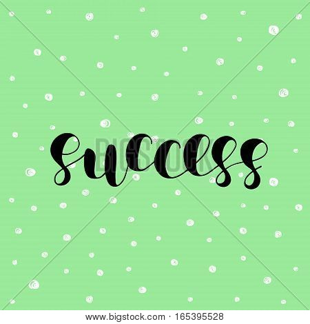 Success. Brush hand lettering vector illustration. Inspiring quote. Motivating modern calligraphy. Great for pillow cases, prints and posters, greeting cards, home decor, apparel design and more.