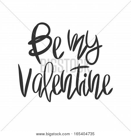 Romantic decorative poster with handdrawn lettering. Modern ink calligraphy. Handwritten black phrase Be My Valentine isolated on white background. Trendy vector design for Valentines Day