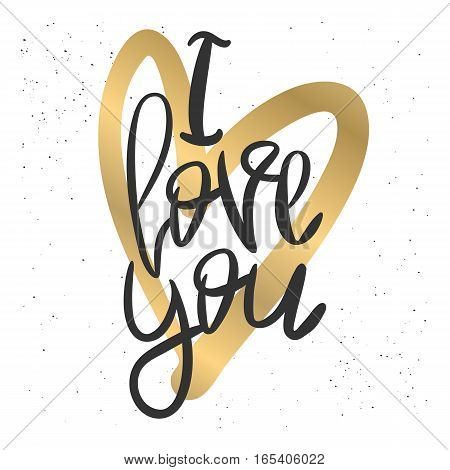 Romantic decorative poster with handdrawn lettering. Modern ink calligraphy. Handwritten black phrase I Love You and gold heart on white. Trendy vector design for Valentines Day or wedding