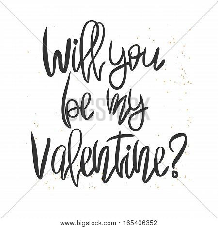 Romantic decorative poster with handdrawn lettering. Modern ink calligraphy. Handwritten black phrase Will you be my valentine and golden messy texture on white. Trendy vector design for Valentine Day
