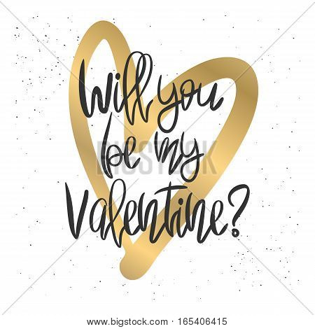 Romantic decorative poster with handdrawn lettering. Modern ink calligraphy. Handwritten black phrase Will You Be My Valentine and gold heart on white. Trendy vector design for Valentines Day