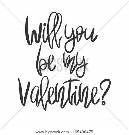 Romantic decorative poster with handdrawn lettering. Modern ink calligraphy. Handwritten black phrase Will you be my valentine isolated on white background. Trendy vector design for Valentines Day