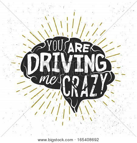 Typography sketch with brains silhouette and lettering. You are driving me crazy. Creative calligraphy quote. Vector label with phrase used for poster, banner, valentines cards or t-shirt print.