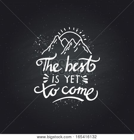 the best is yet to come. Inspirational quote isolated on white background, brush typography for poster, t-shirt or card. Vector calligraphy art.