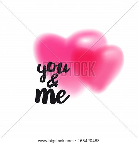 You and me brush lettering illustration. Handmade calligraphy for print, card, T-shirt. Couple blurred pink hearts background. Vector quote for romantic cards and Valentines Day.