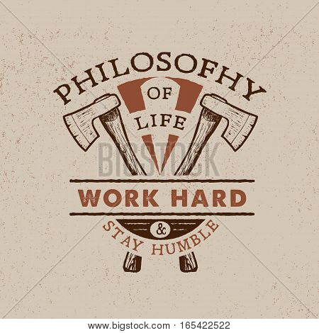 Philosophy of life: work hard stay humble. Handmade axes retro style. Design fashion apparel texture print. T shirt graphic vintage grunge vector illustration badge label logo template.