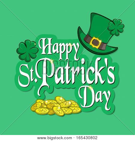 Greeting inscription with St. Patrick's Day. Traditional holiday symbols: green leprechaun hat, four-leaf clover and a handful of gold. Vector illustration. Usable for your design.
