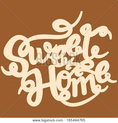 Home sweet home card. Hand drawn lettering. Ink illustration. Hand drawing phrase.