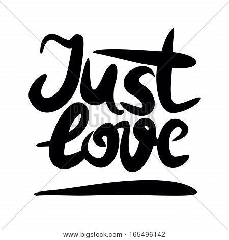 Hand lettering that says Just love. Declaration of love. Valentine s day. Poster.